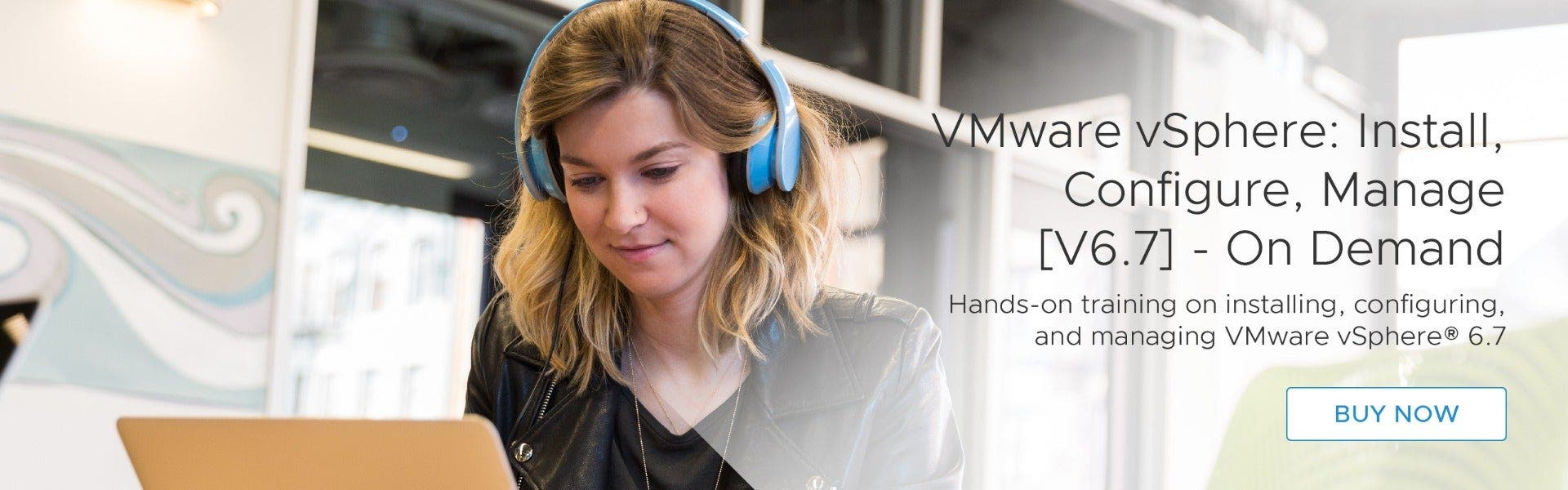 VMware vSphere: Install, Configure, Manage [V6.7] - On Demand. Hands-on training on installing, configuring, and managing VMware vSphere® 6.7